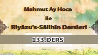 Mahmut Ay Hoca ile Riyâzu's-Sâlihîn Dersleri(133.Ders)