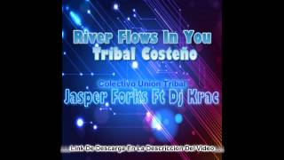 River Flows In You Tribal Costeño- Jasper Forks Ft Dj Krac (ColectivoUnionTribal) 2013
