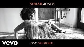 Norah Jones - Say No More (Audio)
