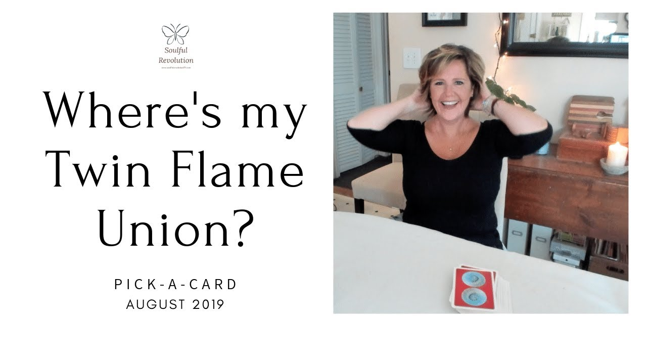 Where is my *Twin Flame* Union? August 2019 Pick-a-Card Reading