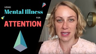 Could your mental illness be for attention?