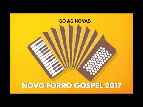 NOVO FORRO GOSPEL 2017, SÓ AS NOVAS.