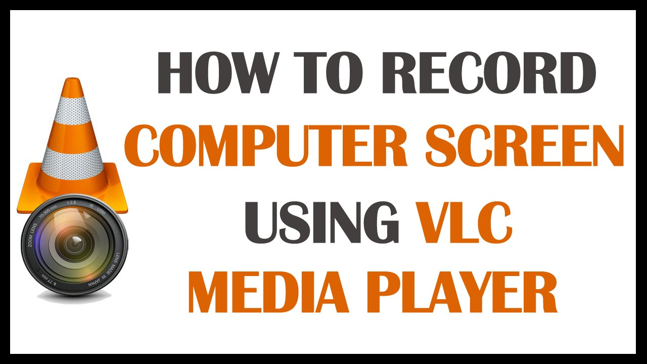 How To Record Your Computer Screen 2017 [Using VLC Media Player]