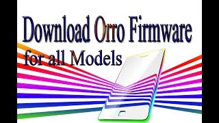 Download Orro Stock Rom | Firmware | Flash File for all Models