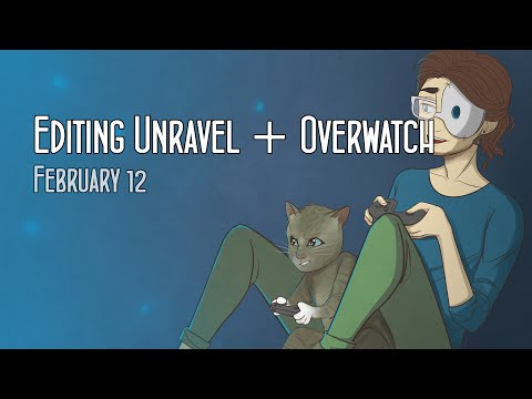 Cry Streams: Editing Unravel + Overwatch (February 12, 2016)