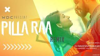 Pilla Raa Remix Ft.DJ Rakesh × DJ Prakash | VDJ Abhishek | RX 100 | WDC