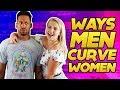 WAYS MEN CURVE WOMEN