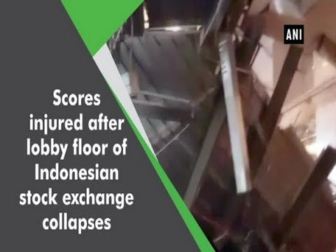 Scores injured after lobby floor of Indonesian stock exchange collapses - ANI News