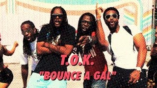 T.O.K - Bounce It Gyal (Drop It Low) [Bounce & Wave Riddim] April 2013