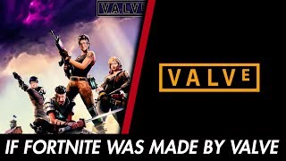 IF FORTNITE WAS MADE BY VALVE