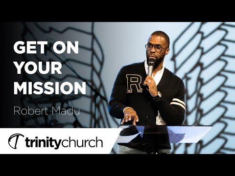 Get On Your Mission   Robert Madu   Trinity Church