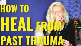 How To Heal From Past Trauma