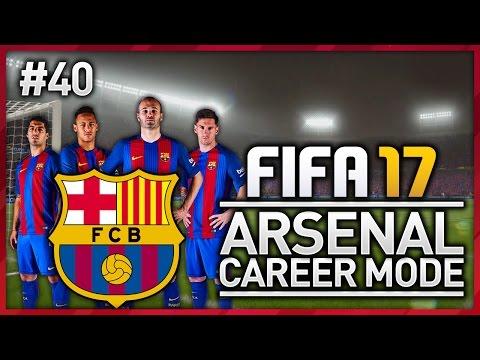 BARCA SEMI FINALS! ARSENAL CAREER MODE - EPISODE #40 (FIFA 17)