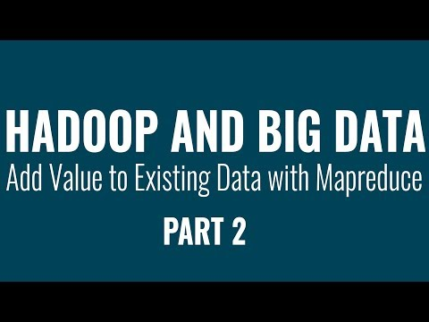Hadoop & Big Data: Adding Value To Existing Data With Mapreduce | Part 2