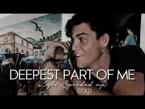 Kyle - Deepest Part Of Me (speed Up) *read Description*