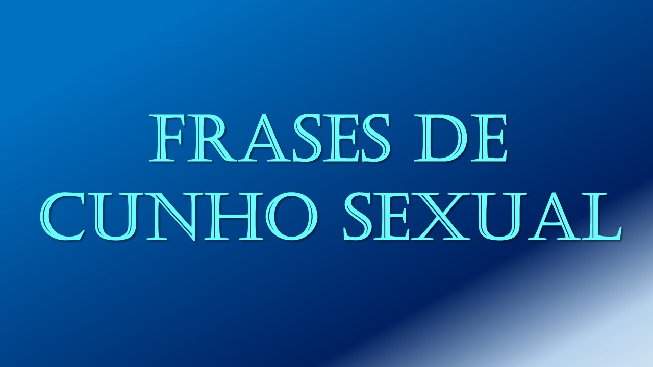 Frases De Cunho Sexual Youtube
