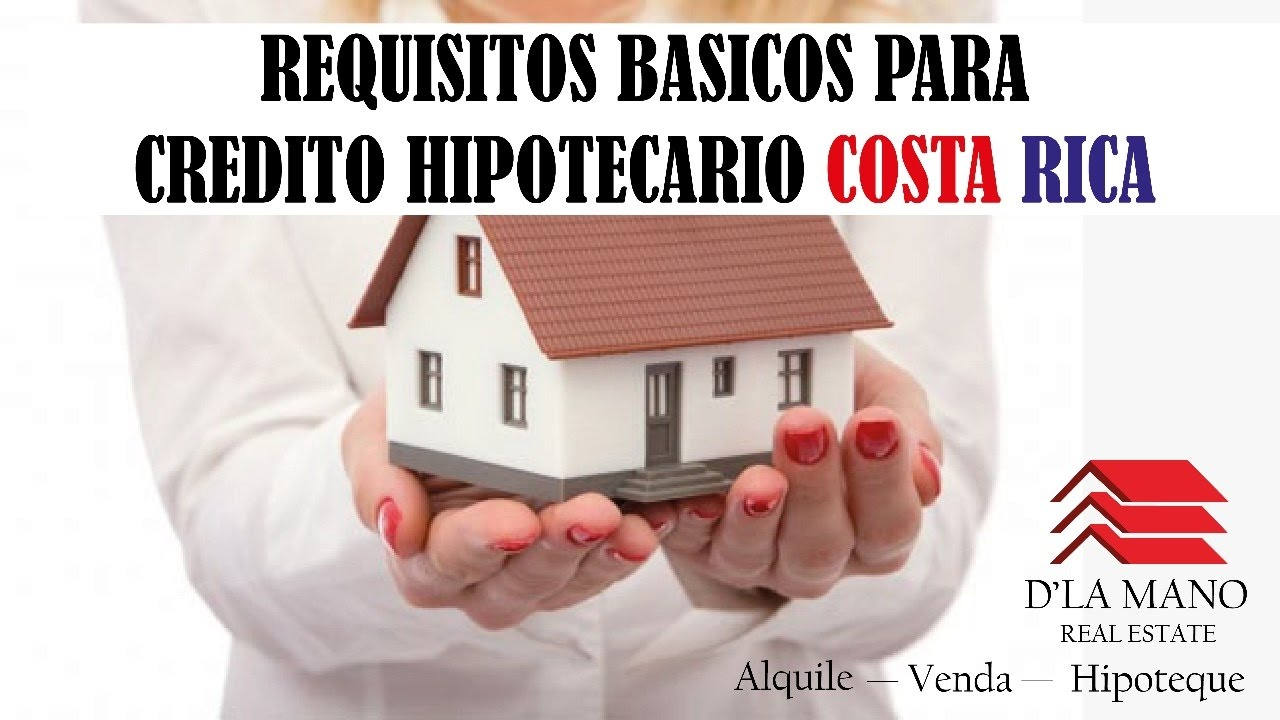 Requisitos Para Una Hipoteca Requisitos Básicos Para Credito Hipotecario Costa Rica