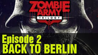 "ZOMBIE ARMY TRILOGY Gameplay Walkthrough Episode 2 ""Back to Berlin"""