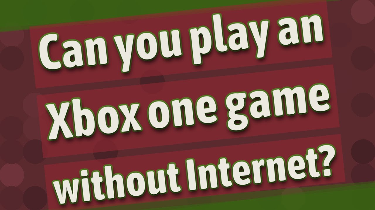 Can You Play An Xbox One Game Without Internet Youtube