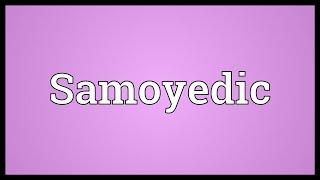 Samoyedic Meaning