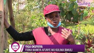 YIGA OKUYIIYA : Fiona Nankya afunye mu kulima bimuli