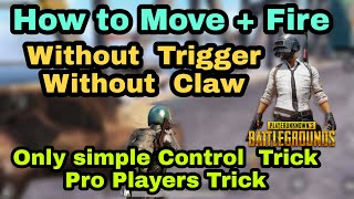 how to move and fire in pubg mobile without Claw