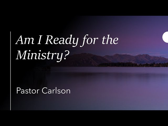 Am I Ready for the Ministry? · 210708 · Thursday Night Bible Study · Pastor Rob Carlson