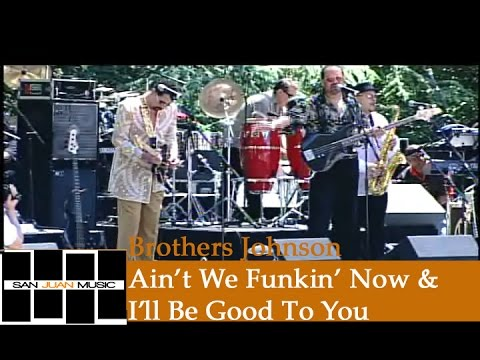 Brothers Johnson Live- Ain't We Funkin' Now & I'll Be Good To You
