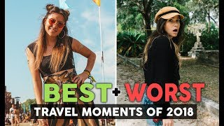 BEST and WORST Travel Moments of 2018