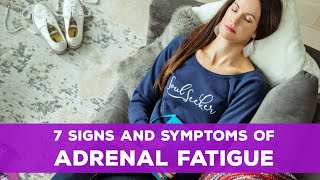 7 Signs and Symptoms of Adrenal Fatigue