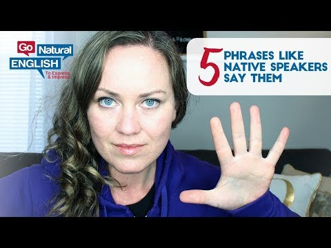 5 PHRASES LIKE NATIVE ENGLISH SPEAKERS REALLY SAY THEM