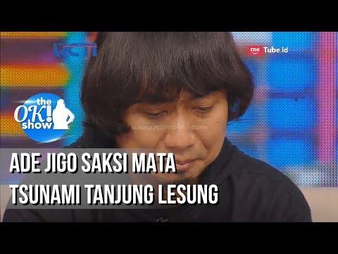 THE OK SHOW - Eksklusif!! Pengalaman Ade Jigo Saat Tsunami Selat Sunda [3 Januari 2019]