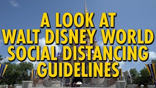 A Look at Walt Disney World Social Distancing Guidelines