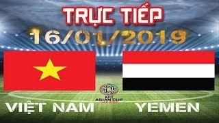Trực Tiếp Bóng Đá | Việt Nam vs Yemen [Full HD] - Asian Cup 2019 23h00 16/1/2019