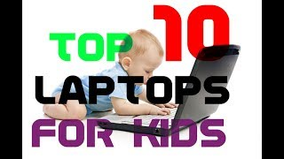 10 Best Laptops For Kids in 2017