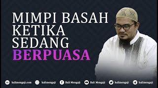 Video Singkat: Mimpi Basah Ketika Sedang Berpuasa - Ustadz Adil Harahap, Lc