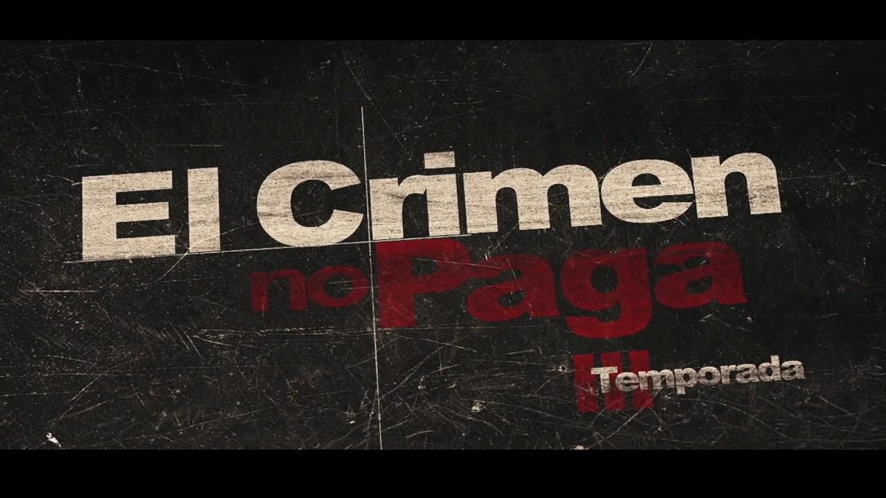 Trailer El crimen no paga tercera temporada