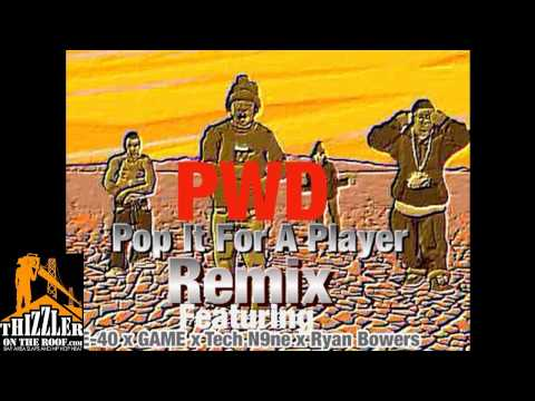 PWD ft. E-40, Game, Tech N9ne, Ryan Bowers, Ryan Anthony - Pop It For A Player [Remix] [Thizzler.]