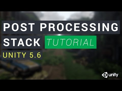 Unity 5.6 Post-Processing Stack Tutorial