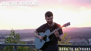 Baixar Born To Be Yours - Imagine Dragons feat. Kygo - Fingerstyle Guitar Cover
