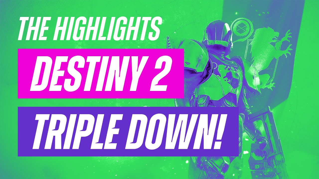 Destiny 2: Triple Down! — The Highlights