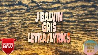 GRIS,J BALVIN  LETRA/LYRICS