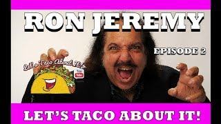 Let's Taco About it Featuring: Ron Jeremy 2018 - New Show!!
