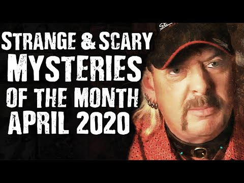 Strange & Scary Mysteries Of The Month: April 2020