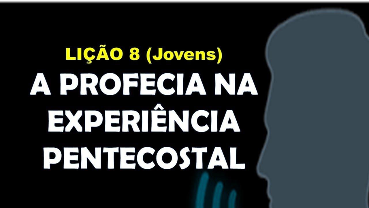 LIÇÃO 08 -  A PROFECIA NA EXPERIÊNCIA PENTECOSTAL (jovens)