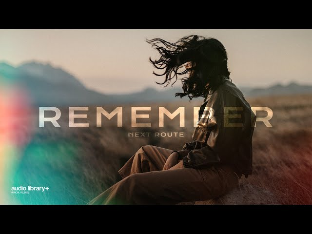 Remember - Next Route [Audio Library Release] · Free Copyright-safe Music