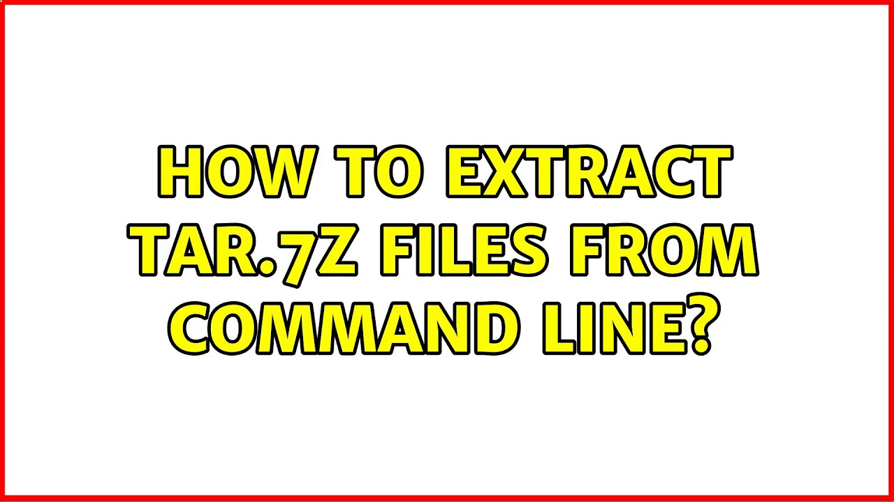 Ubuntu: How to extract tar 7z files from command line?