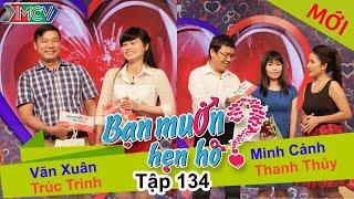 BẠN MUỐN HẸN HÒ - Tập 134 | Trúc Trinh - Văn Xuân | Thanh Thủy -  Minh Cảnh | 18/01/2016