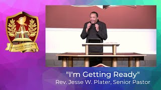 """I'M GETTING READY"" - PASTOR JESSE W. PLATER (1.3.21)"