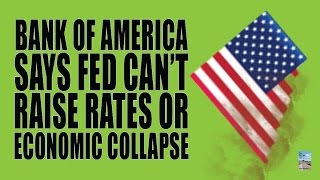 Bank of America: If Fed Raises Interest Rates, Economy Will Collapse!
